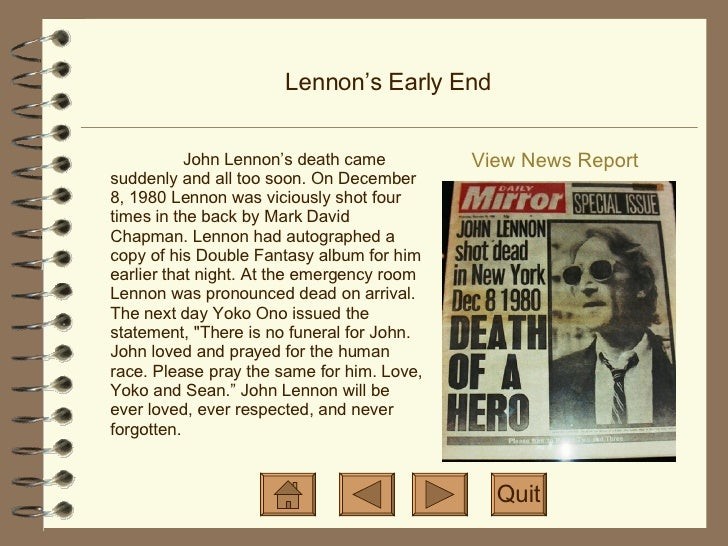 Lennon's Early End View News Report Quit John Lennon's death came suddenly and all too soon. On December 8, 1980 Lennon wa...