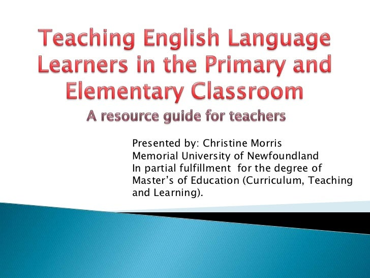 Teaching English Language Learners in the Primary and Elementary Classroom<br />A resource guide for teachers<br />Present...