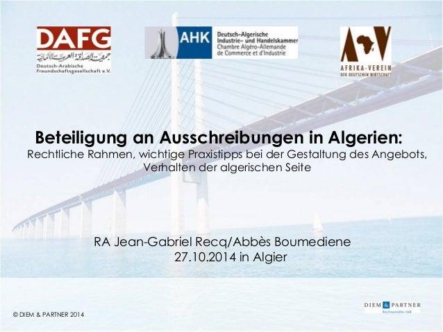 © DIEM & PARTNER 2014  1  © DIEM & PARTNER 2014  Beteiligung an Ausschreibungen in Algerien: Rechtliche Rahmen, wichtige P...