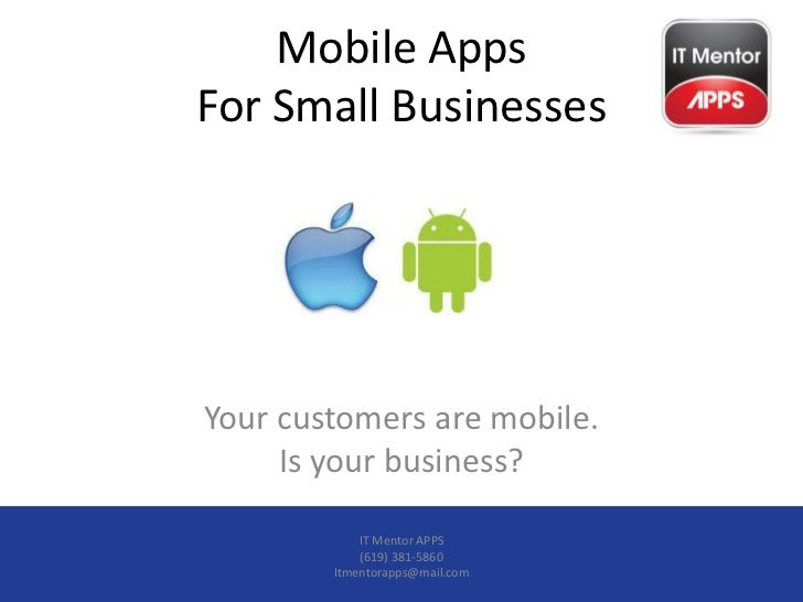 Mobile AppsFor Small BusinessesYour customers are mobile.     Is your business?            IT Mentor APPS            (619)...
