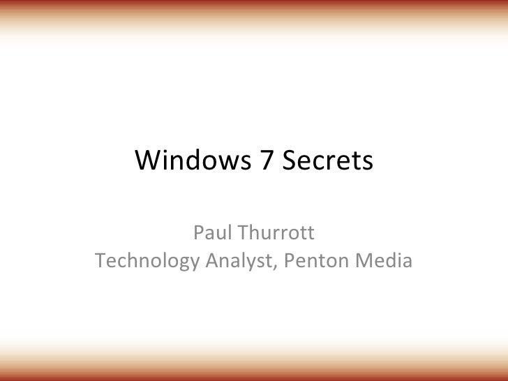 Windows 7 Secrets Paul Thurrott Technology Analyst, Penton Media