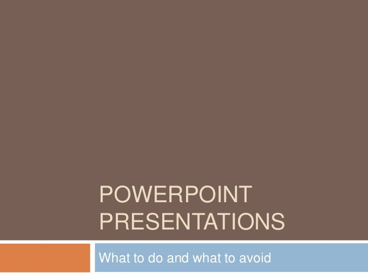 PowerPoint Presentations<br />What to do and what to avoid<br />