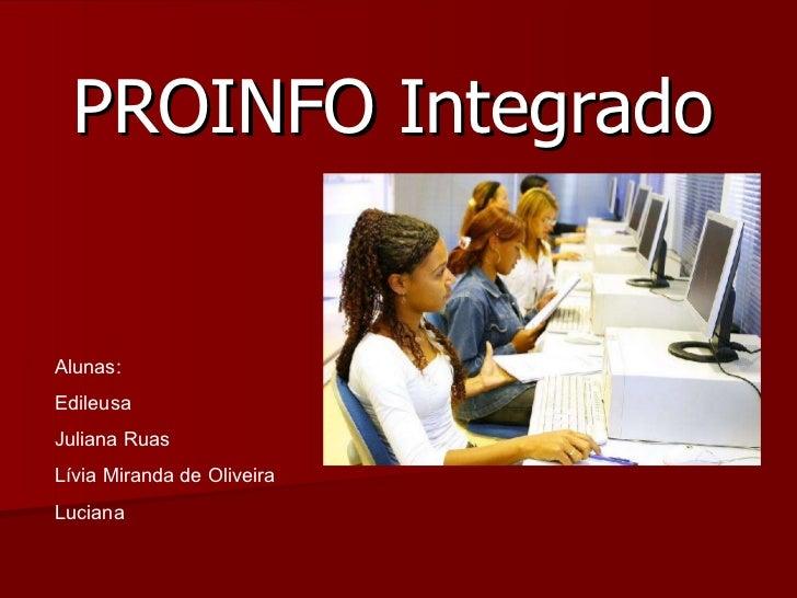 PROINFO Integrado Alunas: Edileusa Juliana Ruas Lívia Miranda de Oliveira Luciana