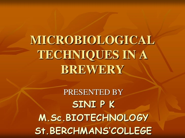 MICROBIOLOGICAL TECHNIQUES IN A BREWERY<br />PRESENTED BY<br />SINI P K<br />M.Sc.BIOTECHNOLOGY<br />St.BERCHMANS'COLLEGE<...