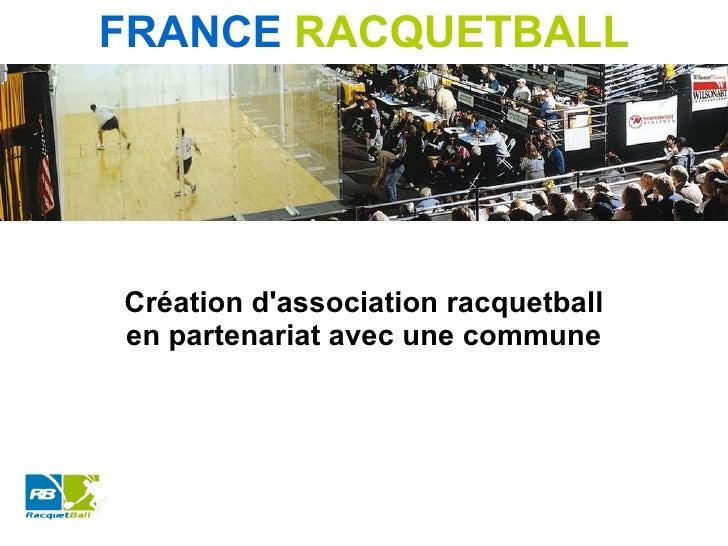 FRANCE   RACQUETBALL Création d'association racquetball en partenariat avec une commune