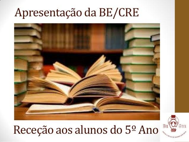 Receção aos alunos do 5º Ano Apresentação da BE/CRE