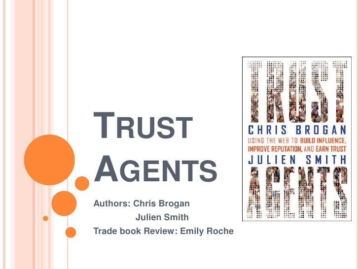 Trust Agents<br />Authors: Chris Brogan <br />Julien Smith<br />Trade book Review: Emily Roche<br />