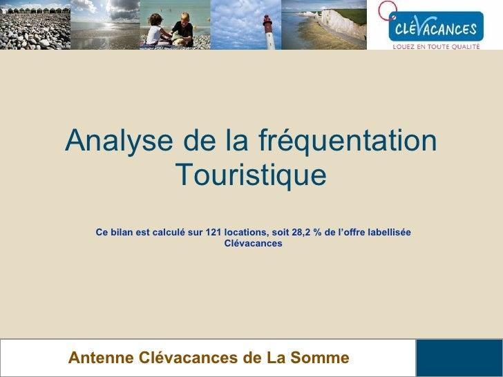 Analyse de la fréquentation Touristique Antenne Clévacances de La Somme Ce bilan est calculé sur 121 locations, soit 28,2 ...