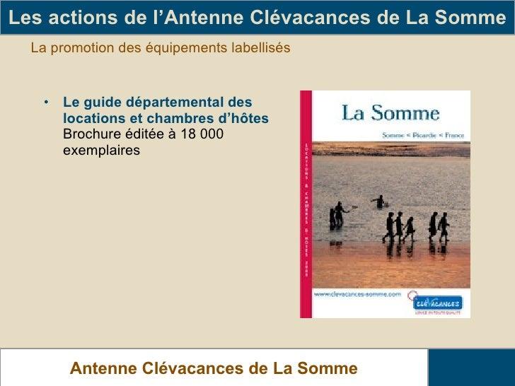 La promotion des équipements labellisés <ul><li>Le guide départemental des locations et chambres d'hôtes  </li></ul><ul><l...