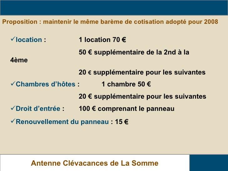 Proposition : maintenir le même barème de cotisation adopté pour 2008 Barème de Cotisation Antenne Clévacances de La Somme...