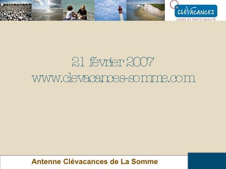 21 février 2007 www.clevacances-somme.com Antenne Clévacances de La Somme