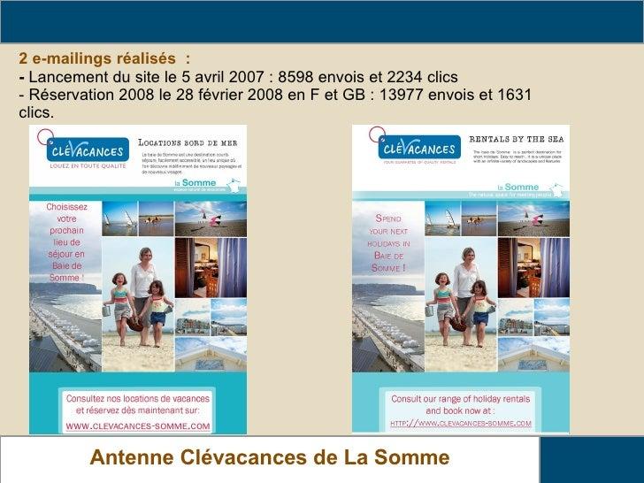 2 e-mailings réalisés : -   Lancement du site le 5 avril2007 : 8598 envois et 2234 clics - Réservation 2008 le 28 févrie...