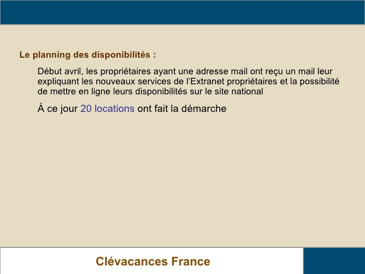 Clévacances France Les actions nationales de Clévacance France <ul><li>Le planning des disponibilités :   </li></ul><ul><u...
