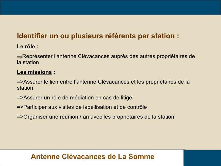 Antenne Clévacances de La Somme L'animation du réseau <ul><li>Identifier un ou plusieurs référents par station : </li></ul...