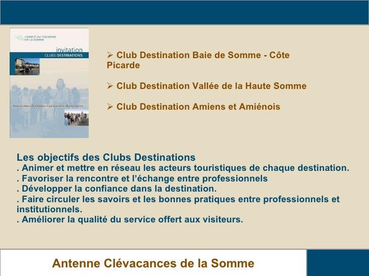 Présentation des Clubs Destinations Antenne Clévacances de la Somme Les objectifs des Clubs Destinations . Animer et mettr...