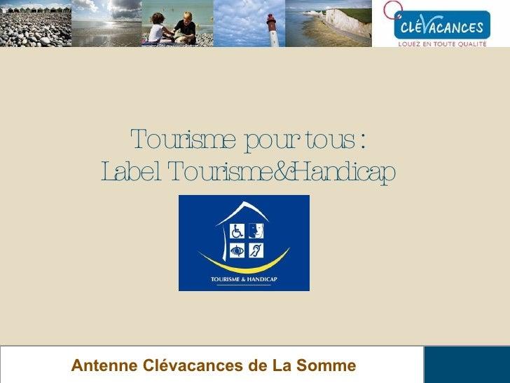 Tourisme pour tous : Label Tourisme&Handicap Antenne Clévacances de La Somme