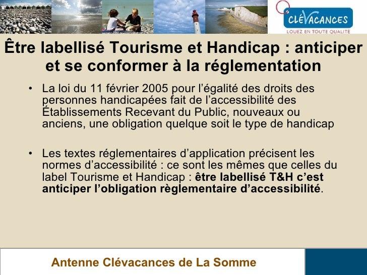 Être labellisé Tourisme et Handicap : anticiper et se conformer à la réglementation Antenne Clévacances de La Somme <ul><l...