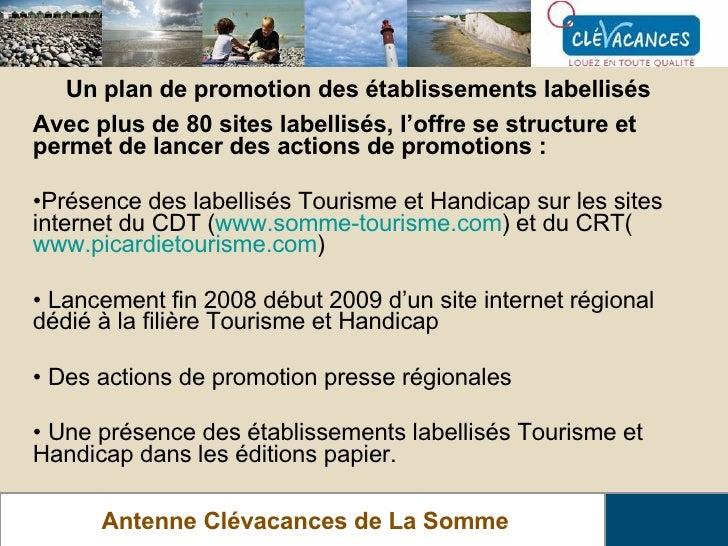 Antenne Clévacances de La Somme Un plan de promotion des établissements labellisés <ul><li>Avec plus de 80 sites labellisé...