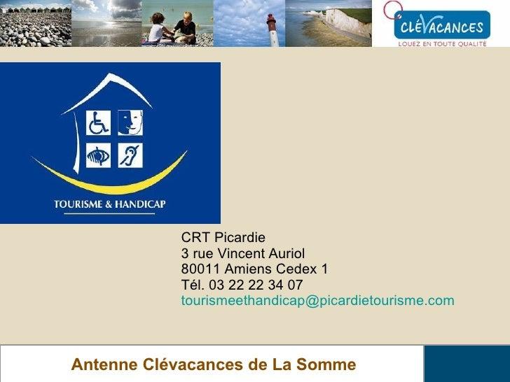 Antenne Clévacances de La Somme <ul><ul><ul><ul><ul><li>CRT Picardie </li></ul></ul></ul></ul></ul><ul><ul><ul><ul><ul><li...