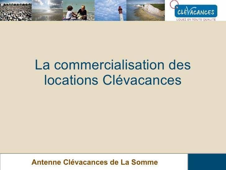 La commercialisation des locations Clévacances Antenne Clévacances de La Somme