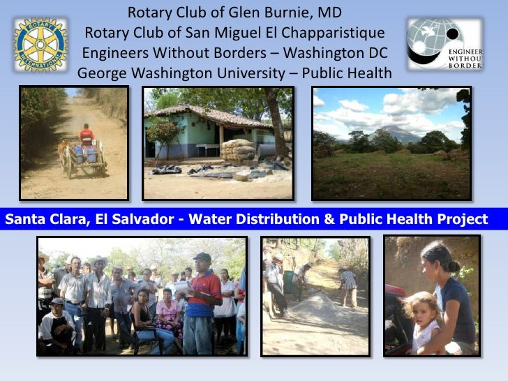 Rotary Club of Glen Burnie, MDRotary Club of San Miguel El Chapparistique Engineers Without Borders – Washington DCGeorge ...