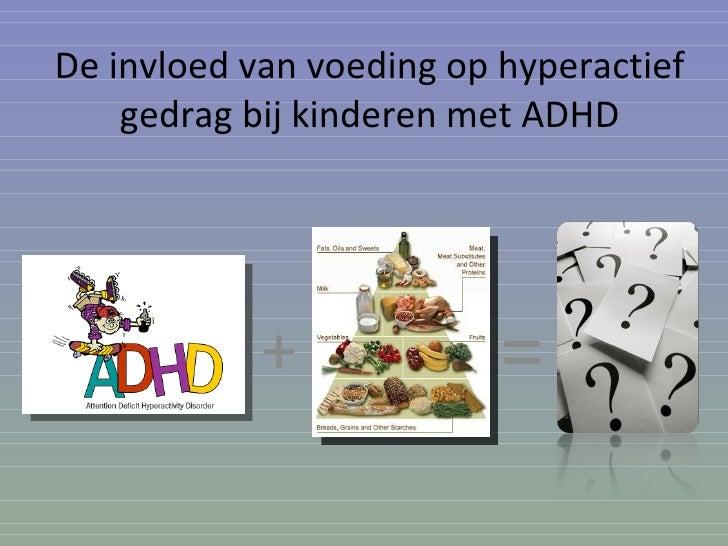 De invloed van voeding op hyperactief gedrag bij kinderen met ADHD + =