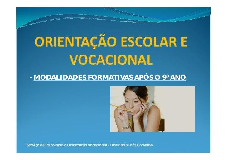 - MODALIDADES FORMATIVAS APÓS O 9º ANOServiço de Psicologia e Orientação Vocacional - Drª Maria Inês Carvalho
