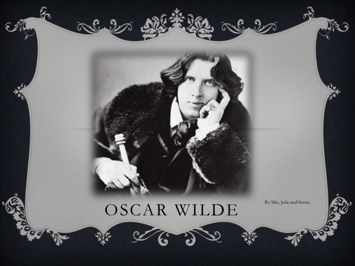 Oscar wilde<br />By Mie, Julie and Søren<br />