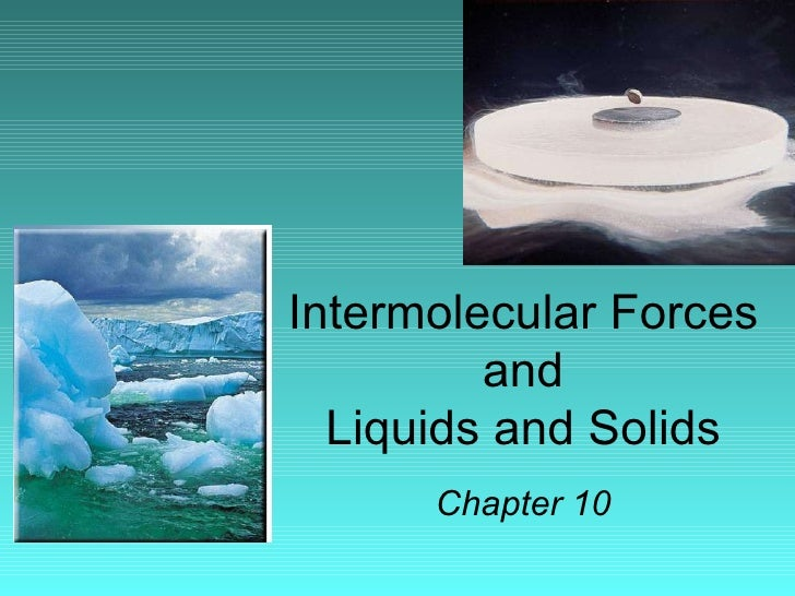 Intermolecular Forces and Liquids and Solids Chapter 10