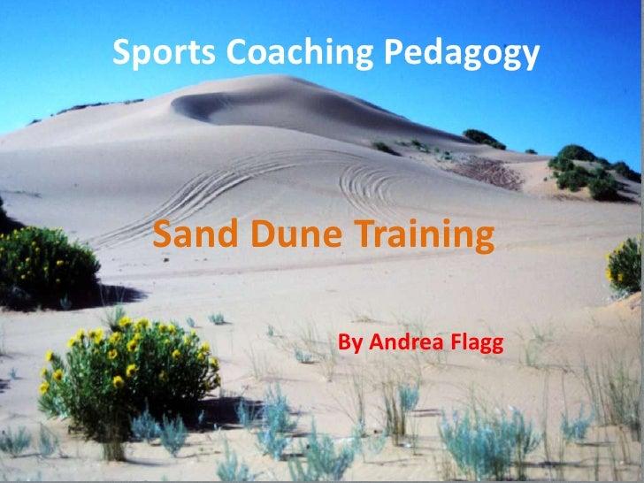 Sports Coaching Pedagogy  Sand Dune Training            By Andrea Flagg