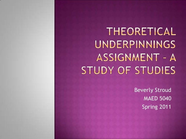 Theoretical Underpinnings Assignment – A Study of Studies<br />Beverly Stroud<br />MAED 5040<br />Spring 2011<br />