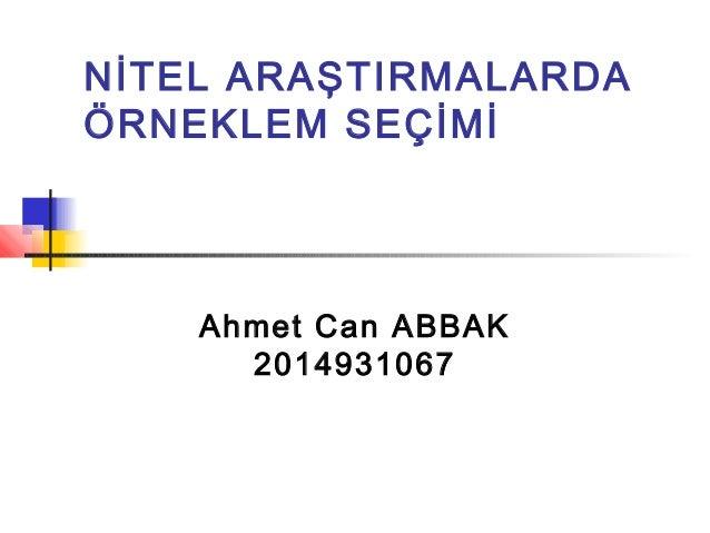 NİTEL ARAŞTIRMALARDA ÖRNEKLEM SEÇİMİ Ahmet Can ABBAK 2014931067