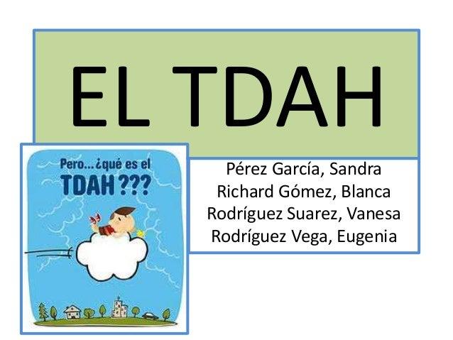 EL TDAH     Pérez García, Sandra    Richard Gómez, Blanca   Rodríguez Suarez, Vanesa   Rodríguez Vega, Eugenia