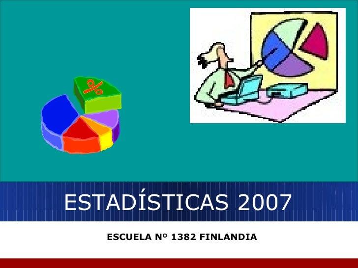 ESTADÍSTICAS 2007 ESCUELA Nº 1382 FINLANDIA
