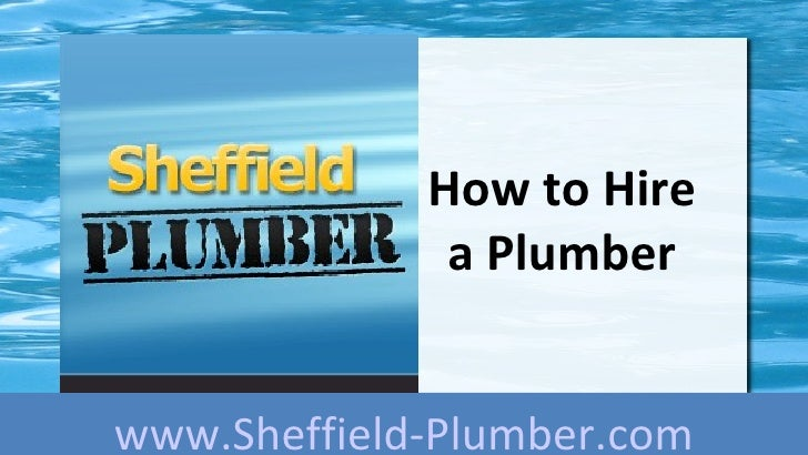 How to Hire              a Plumberwww.Sheffield-Plumber.com