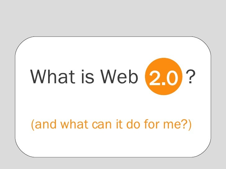 What is Web  ? (and what can it do for me?)  2.0