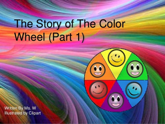 The Story of The Color Wheel (Part 1)  Written By Ms. W Illustrated by Clipart