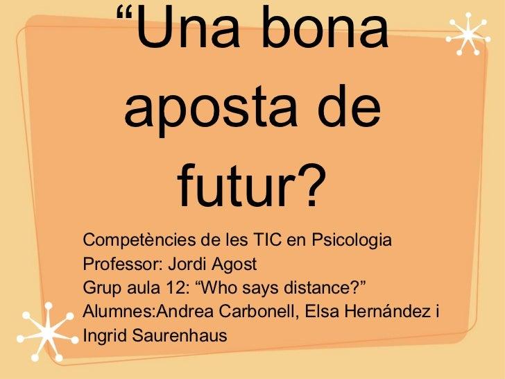 """E-learning """"Una bona aposta de futur? """"Una bona aposta de futur? <ul><li>Competències de les TIC en Psicologia </li></ul><..."""