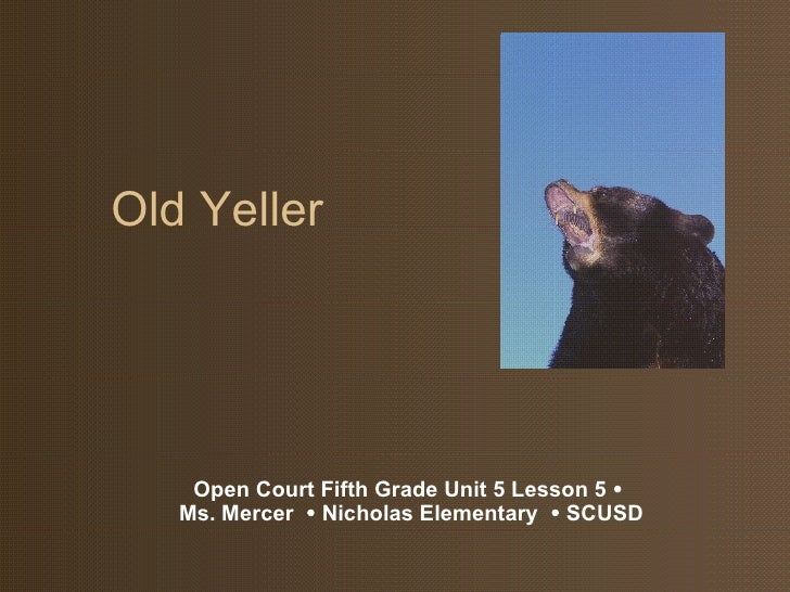 Old Yeller Open Court Fifth Grade Unit 5 Lesson 5    Ms. Mercer    Nicholas Elementary    SCUSD