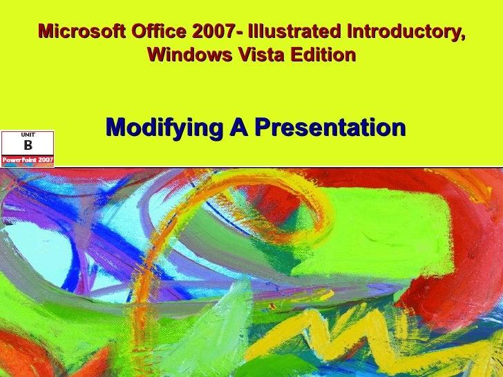Microsoft Office 2007- Illustrated Introductory, Windows Vista Edition Modifying A Presentation