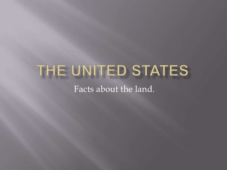 The United States<br />Facts about the land.<br />