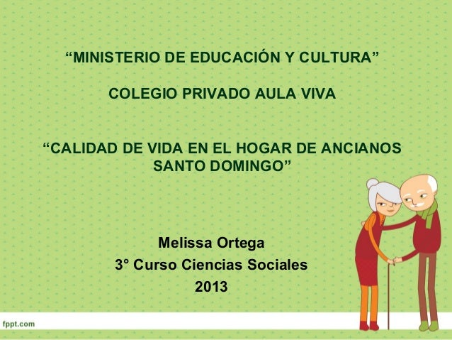 """""""MINISTERIO DE EDUCACIÓN Y CULTURA"""" COLEGIO PRIVADO AULA VIVA """"CALIDAD DE VIDA EN EL HOGAR DE ANCIANOS SANTO DOMINGO"""" Meli..."""