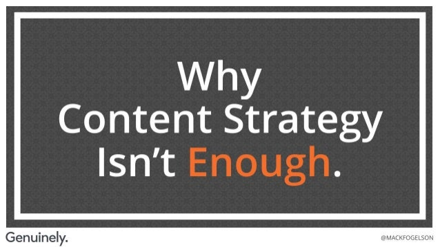 Why Content Strategy Isn't Enough
