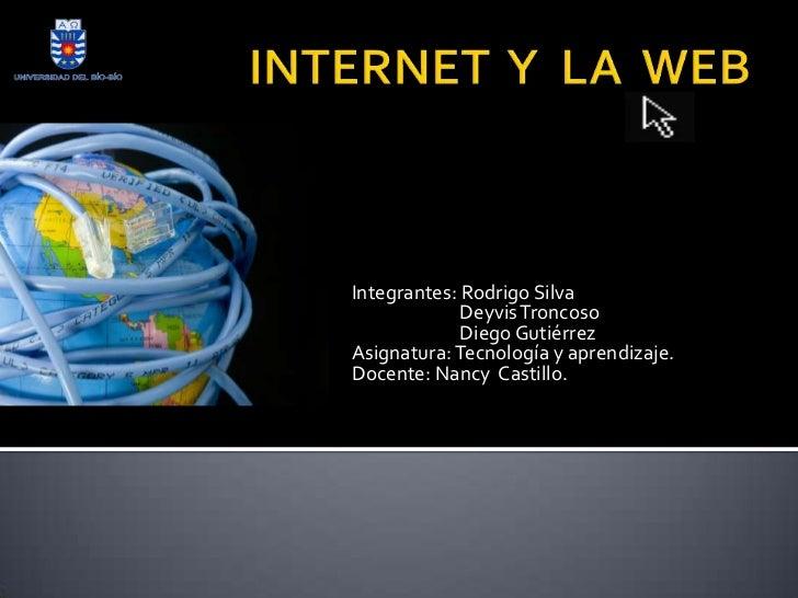 Integrantes: Rodrigo Silva             Deyvis Troncoso             Diego GutiérrezAsignatura: Tecnología y aprendizaje.Doc...