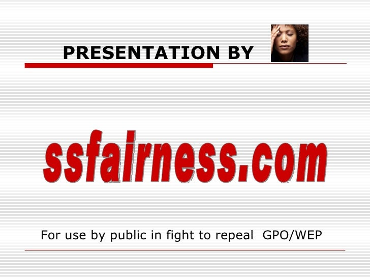 PRESENTATION BY   ssfairness.com For use by public in fight to repeal  GPO/WEP