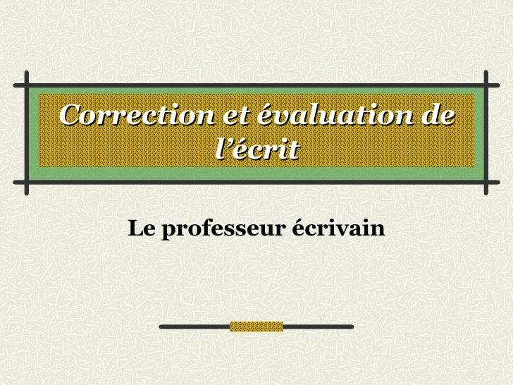 Correction et évaluation de l'écrit Le professeur écrivain