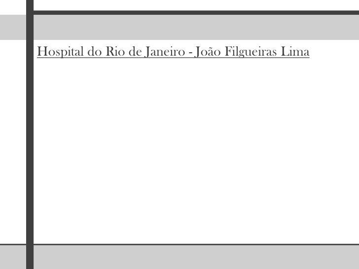 Hospital do Rio de Janeiro - João Filgueiras Lima <br />