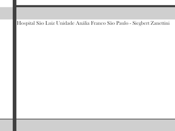 Hospital São Luiz Unidade Anália Franco São Paulo - Siegbert Zanettini<br />
