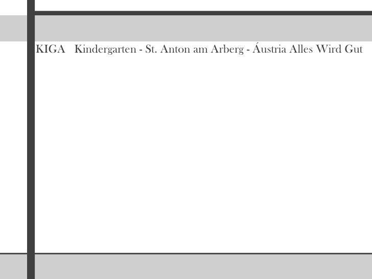 KIGA   Kindergarten - St. Anton am Arberg - Áustria Alles Wird Gut <br />