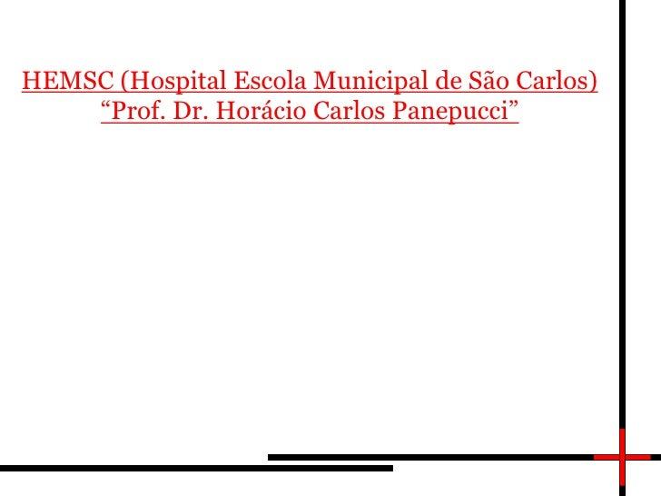 """HEMSC (Hospital Escola Municipal de São Carlos)<br />""""Prof. Dr. Horácio Carlos Panepucci""""<br />"""